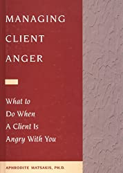 Managing Client Anger: What to Do When a Client is Angry with You