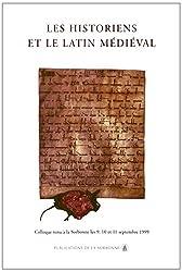 Les historiens et le latin médiéval. Colloque tenu à la Sorbonne, septembre 1999