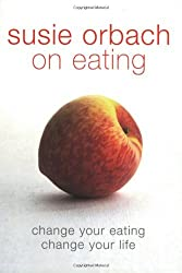 Susie Orbach On Eating by Susie Orbach (2002-01-03)
