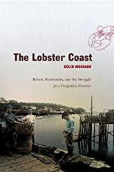 The Lobster Coast : Rebels, Rusticators, and the Struggle for a Forgotten Frontier / Colin Woodard