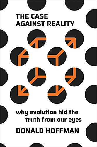 The Case Against Reality: Why Evolution Hid the Truth from Our Eyes (English Edition)