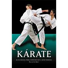 Karate: Guia Basica para Conocer Este Arte Marcial / The Essential Guide to Mastering the Art (Artes Marciales Series / Martial Arts Series)
