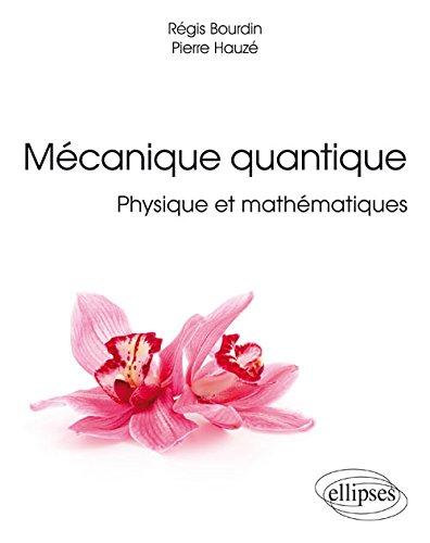 Mécanique Quantique Physique et Mathématiques