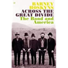 "Across The Great Divide: The ""Band"" and America by Hoskyns, Barney (2003) Paperback"