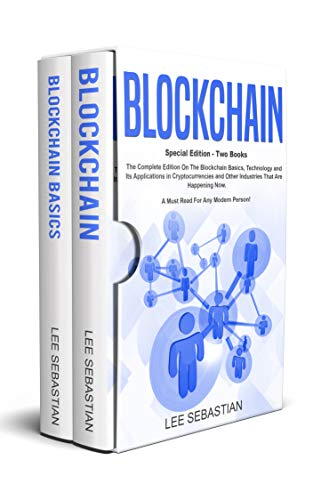 Blockchain: Two Books - The Complete Edition On The Blockchain Basics, Technology and Its Application in Cryptocurrency and Other Industries That Are Happening Now. (English Edition) por Lee Sebastian