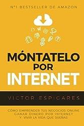 M?3ntatelo Por Internet: C?3mo Emprender Tus Negocios Online, Ganar Dinero por Internet y Vivir La Vida Que Sue???as (Spanish Edition) by Victor Espigares (2015-12-31)