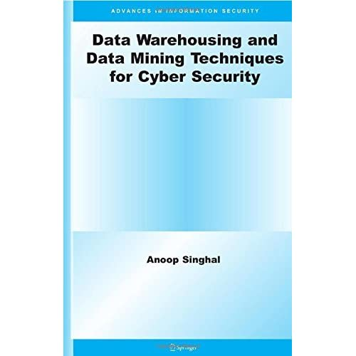 Data Warehousing and Data Mining Techniques for Cyber Security (Advances in Information Security) by Anoop Singhal (2006-12-13)