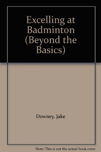 Excelling at Badminton (Beyond the Basics S.) por Jake Downey