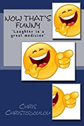 Now That's Funny: Laughter is a great medicine by Chris Christodoulou (2015-04-03)