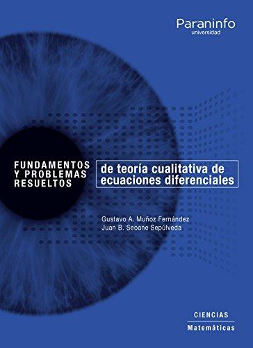 Fundamentos y problemas resueltos de Teoría cualitativa de ecuaciones diferenciales por GUSTAVO ADOLFO MUÑOZ FERNÁNDEZ