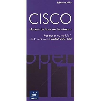 CISCO - Préparation au module 1 de l'examen CCNA version 5 - Notions de base sur les réseaux