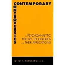 Contemporary Controversies in Psychoanalytic Theory, Technique, and Their Applications by Doctor (M.D.) Otto Kernberg M.D. (2004-07-10)