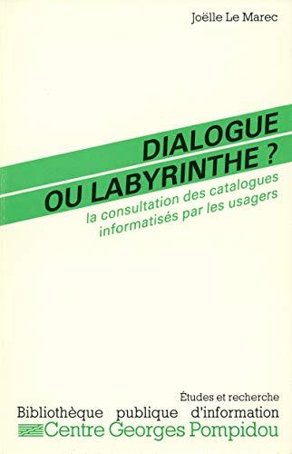 Couverture du livre Dialogue ou labyrinthe?: La consultation des catalogues informatisés par les usagers (Études et recherche)