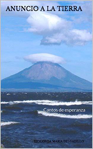 ANUNCIO A LA TIERRA: Cantos de esperanza por Gioconda Maria Delgadillo