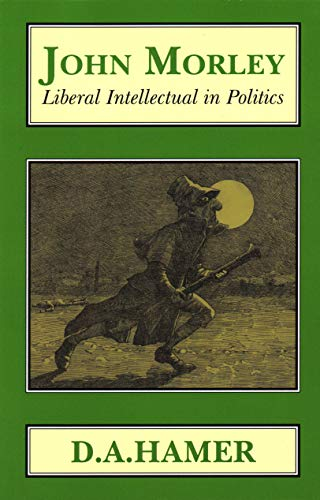 John Morley: Liberal Intellectual in Polotics (Classics in Social and Economic History, Band 9)