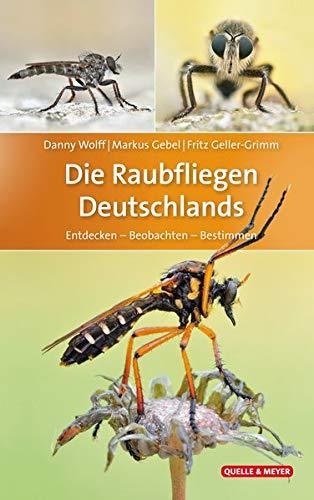 Die Raubfliegen Deutschlands: Entdecken - Beobachten - Bestimmen (Quelle & Meyer Bestimmungsbücher)