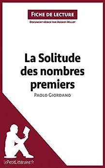La Solitude des nombres premiers de Paolo Giordano (Fiche de lecture): Résumé complet et analyse détaillée de loeuvre