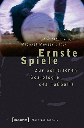 Ernste Spiele: Zur politischen Soziologie des Fußballs (Materialitäten)