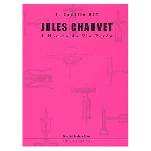 Jules Chauvet. L'homme du vin perdu