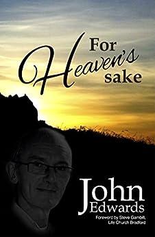 For Heaven's Sake (English Edition) par [Edwards, John]