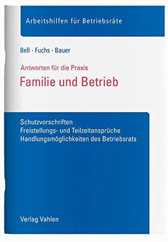 Familie und Betrieb: Schutzvorschriften, Freistellungs- und Teilzeitansprüche, Handlungsmöglichkeiten des Betriebsrats
