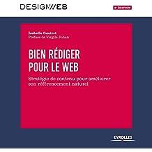 Bien rédiger pour le Web, 4e édition: Stratégie de contenu pour améliorer son référencement naturel