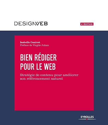 Bien rédiger pour le Web, 4e édition: Stratégie de contenu pour améliorer son référencement naturel par Isabelle Canivet-Bourgaux