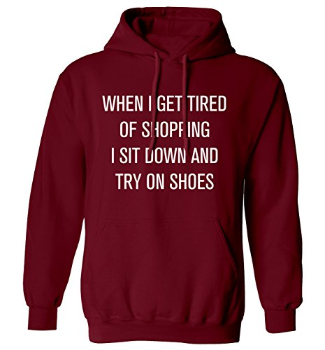 "Quando I get tired of shopping ""sedersi e provare shoes-Felpa con cappuccio, taglie XS-XXL Bordeaux XX-Large"