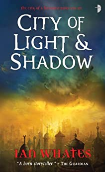 City of Light and Shadow (City of a Hundred Rows Book 3) by [Whates, Ian]