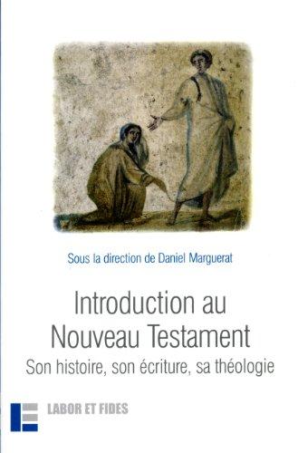 Introduction au Nouveau Testament : Son histoire, son écriture, sa théologie par Daniel Marguerat