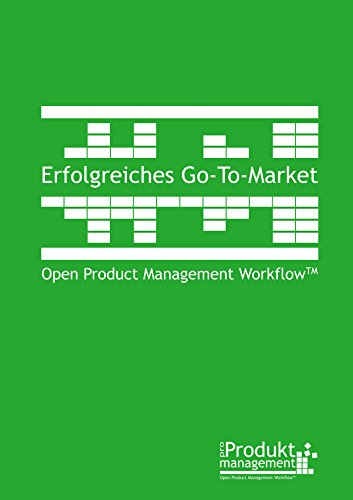 Erfolgreiches Go-to-Market nach Open Product Management Workflow: Das Produktmarketing-Buch erklärt Aufgaben und Rollen der Produktmanager für erfolgreiche ... nach Open Product Management Workflow)