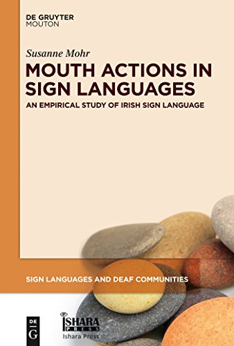 Mouth Actions in Sign Languages: An Empirical Study of Irish Sign Language (Sign Languages and Deaf Communities [SLDC] Book 3) (English Edition)