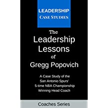 The Leadership Lessons of Gregg Popovich: A Case Study on the San Antonio Spurs' 5-time NBA Championship Winning Head Coach (English Edition)