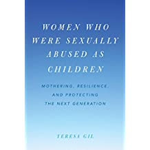 Women Who Were Sexually Abused as Children: Mothering, Resilience, and Protecting the Next Generation