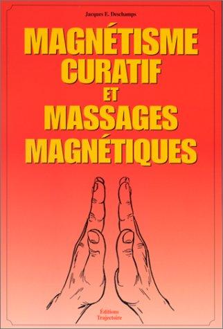 Magnétisme curatif et massages magnétiques par Jacques-E. Deschamps