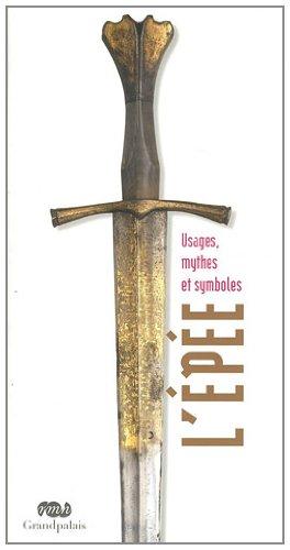 L'épée : Usages, mythes et symboles
