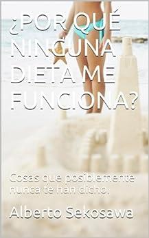 ¿POR QUÉ NINGUNA DIETA ME FUNCIONA?: Cosas que posiblemente nunca te han dicho. (Spanish Edition) par [Sekosawa, Alberto]