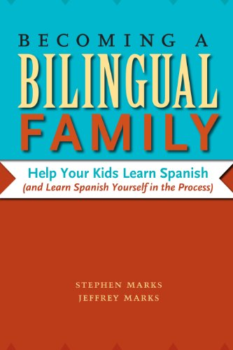 Becoming a Bilingual Family: Help Your Kids Learn Spanish (and Learn Spanish Yourself in the Process) (English Edition)