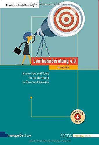 Laufbahnberatung 4.0. Know-how und Tools für die Beratung in Beruf und Karriere