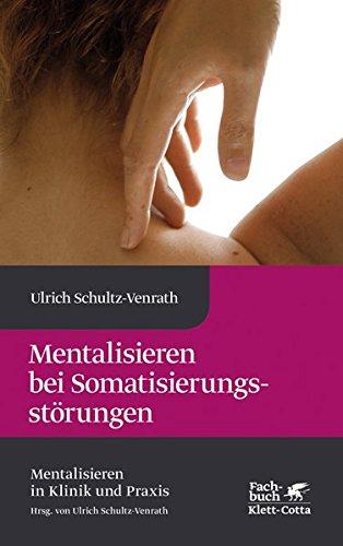Mentalisieren bei Somatisierungsstörungen (Mentalisieren in Klinik und Praxis)