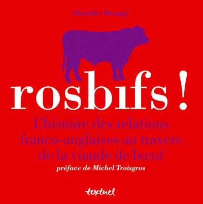 Rosbifs ! : L'histoire des relations franco-anglaises au travers de la viande de boeuf par Bénédict Beaugé