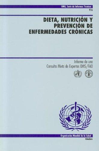 Dieta, nutricion y prevencion de enfermedades cronicas: Informe De Una Consulta Mixta De Expertos OMS/Fao (Serie De Informes T?cnicos)