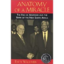 Anatomy of a Miracle: The End of Apartheid and the Birth of the New South Africa