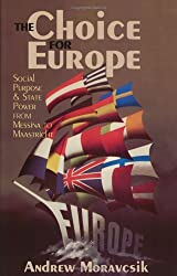 The Choice for Europe: Social Purpose and State Power from Messina to Maastricht (Cornell Studies in Political Economy) by Andrew Moravcsik (1998-10-15)