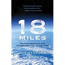 18 Miles: The Epic Drama of Our Atmosphere and Its Weather (English Edition)