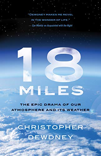 18 Miles: The Epic Drama of Our Atmosphere and Its Weather por Christopher Dewdney