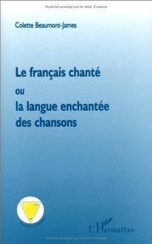 Le français chanté, ou, La langue enchantée des chansons
