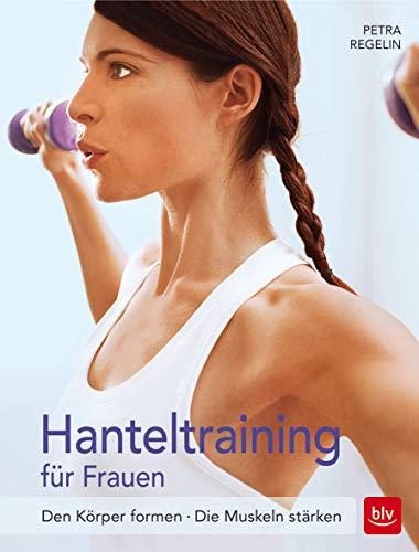 Hanteltraining für Frauen: Den Körper formen · Die Muskeln stärken (BLV)