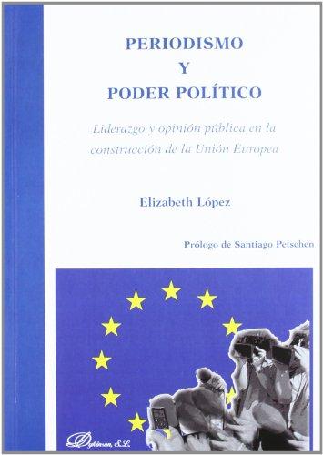 Periodismo y poder politico / Journalism and political power: Liderazgo Y Opinion Publica En La Construccion De La Union Europea / Leadership and ... in the Construction of the European Union