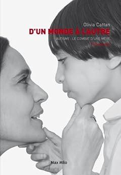 D'un monde à l'autre: Autisme : Le combat d'une mère - Témoignage par [Cattan, Olivia]